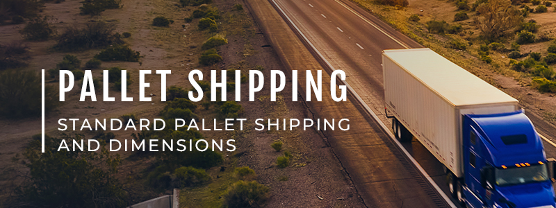 Pallet Shipping Standard Pallet Shipping & Dimensions